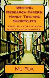Writing Research Papers: Handy Tips and Shortcuts: Especially for the Social Sciences and Humanities