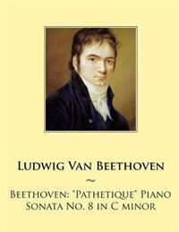 Beethoven: Pathetique Piano Sonata No. 8 in C Minor