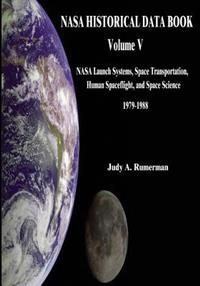NASA Historical Data Book: Volume V: NASA Launch Systems, Space Transportation, Human Spaceflight, and Space Science 1979-1988