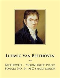 "Beethoven: ""Moonlight"" Piano Sonata No. 14 in C-Sharp Minor"