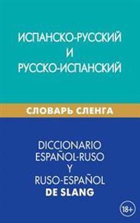 Diccionario Español-Ruso Y Ruso-Español de Slang: Ispansko-Russkij I Russko-Ispanskij Slovar' Slenga