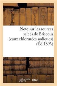 Note Sur Les Sources Sal�es de Briscous (Eaux Chlorur�es Sodiques) Et Les Thermes Salins de Biarritz