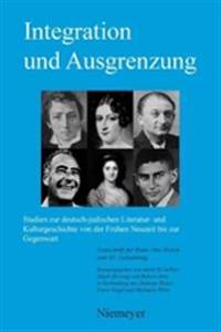Integration Und Ausgrenzung: Studien Zur Deutsch-Judischen Literatur- Und Kulturgeschichte Von Der Fruhen Neuzeit Bis Zur Gegenwart