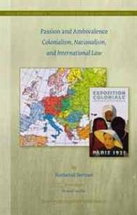 Passion and Ambivalence: Colonialism, Nationalism, and International Law