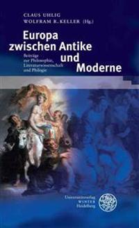 Europa Zwischen Antike Und Moderne: Beitrage Zur Philosophie, Literaturwissenschaft Und Philologie