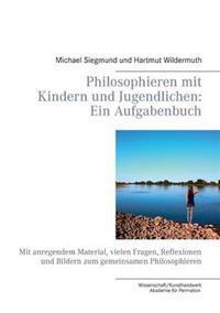 Philosophieren mit Kindern und Jugendlichen: Ein Aufgabenbuch