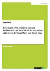 Koloniales Erbe, Diaspora Und Die Problematik Der Identitat in La Maravillosa Vida Breve de Oscar Wao Von Junot Diaz