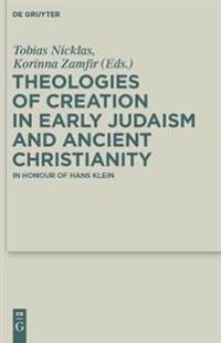 Theologies of Creation in Early Judaism and Ancient Christianity