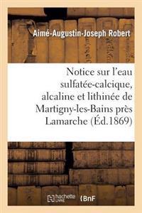 Notice Sur l'Eau Sulfat�e-Calcique, Alcaline Et Lithin�e de Martigny-Les-Bains Pr�s LaMarche