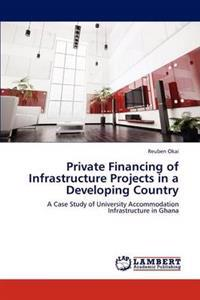 Private Financing of Infrastructure Projects in a Developing Country