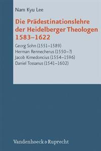 Die Pradestinationslehre Der Heidelberger Theologen 1583-1622