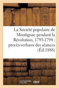La Societe Populaire de Montignac Pendant La Revolution, 1793-1794: Proces-Verbaux Des Seances