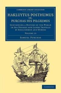 Hakluytus Posthumus or, Purchas his Pilgrimes 20 Volume Set Hakluytus Posthumus or, Purchas his Pilgrimes