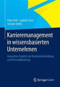 Karrieremanagement in Wissensbasierten Unternehmen: Innovative ANSätze Zur Karriereentwicklung Und Personalbindung
