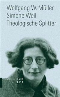 Simone Weil: Theologische Splitter