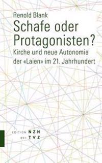 Schafe Oder Protagonisten?: Kirche Und Neue Autonomie Der Laien Im 21. Jahrhundert