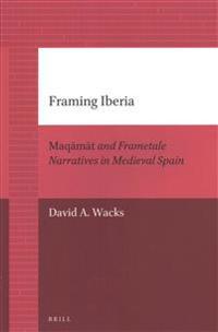 Framing Iberia: Maqāmāt and Frametale Narratives in Medieval Spain