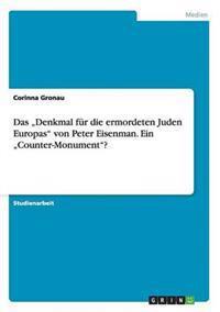 """Das """"Denkmal Fur Die Ermordeten Juden Europas Von Peter Eisenman. Ein """"Counter-Monument?"""