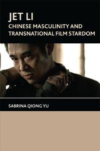 Jet Li: Chinese Masculinity and Transnational Film Stardom
