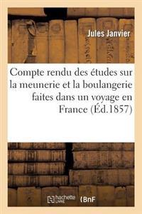 Compte Rendu Des Etudes Sur La Meunerie Et La Boulangerie Faites Dans Un Voyage En France