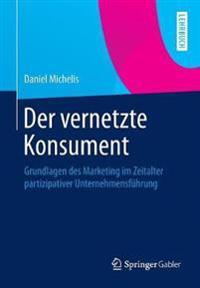 Der Vernetzte Konsument: Grundlagen Des Marketing Im Zeitalter Partizipativer Unternehmensfuhrung