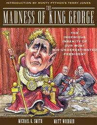 The Madness of King George: Life and Death in the Age of Precision-Guided Insanity