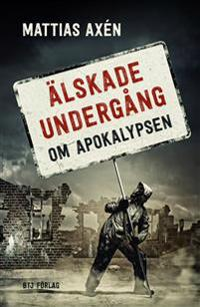 Älskade undergång : om apokalypsen