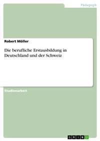 Die Berufliche Erstausbildung in Deutschland Und Der Schweiz