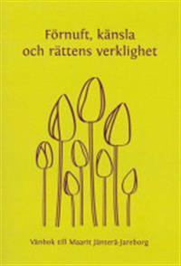 Förnuft, känsla och rättens verklighet. Vänbok till Maarit Jänterä-Jareborg