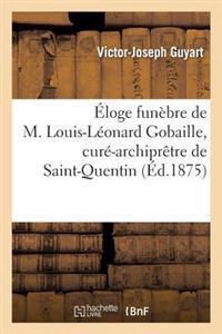 �loge Fun�bre de M. Louis-L�onard Gobaille, Cur�-Archipr�tre de Saint-Quentin