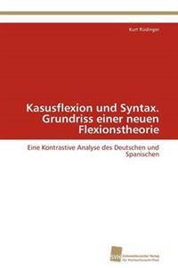 Kasusflexion Und Syntax. Grundriss Einer Neuen Flexionstheorie