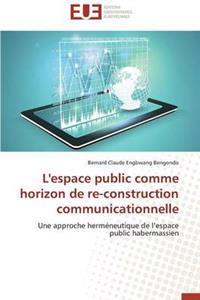 L'Espace Public Comme Horizon de Re-Construction Communicationnelle
