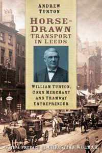 Horse-Drawn Transport in Leeds: William Turton, Corn Merchant and Tramway Entrepreneur
