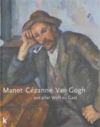 Manet Cezanne Van Gogh: Aus Aller Welt Zu Gast