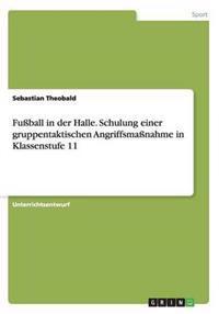 Fussball in Der Halle. Schulung Einer Gruppentaktischen Angriffsmassnahme in Klassenstufe 11