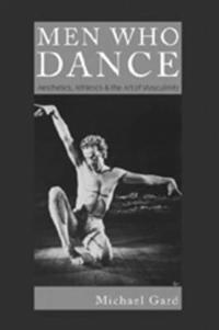 Men Who Dance: Aesthetics, Athletics & the Art of Masculinity