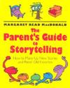 The Parent's Guide to Storytelling: How to Make Up New Stories and Retell O