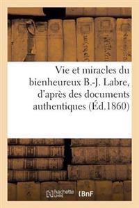 Vie Et Miracles Du Bienheureux B.-J. Labre, d'Apr�s Des Documents Authentiques