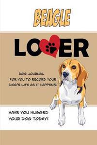 Beagle Lover Dog Journal: Create a Diary on Life with Your Dog
