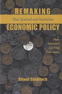 Remaking New Zealand and Australian Economic Policy