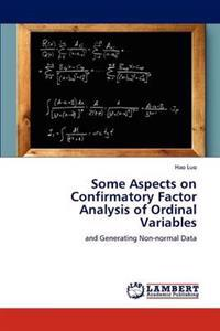Some Aspects on Confirmatory Factor Analysis of Ordinal Variables