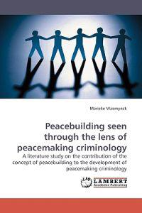 Peacebuilding Seen Through the Lens of Peacemaking Criminology