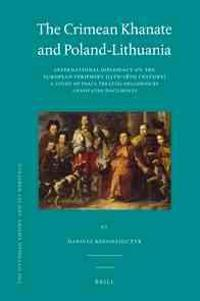 The Crimean Khanate and Poland-Lithuania: International Diplomacy on the European Periphery (15th-18th Century). a Study of Peace Treaties Followed by