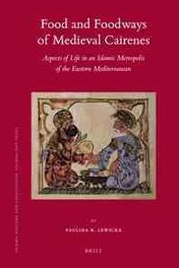 Food and Foodways of Medieval Cairenes: Aspects of Life in an Islamic Metropolis of the Eastern Mediterranean