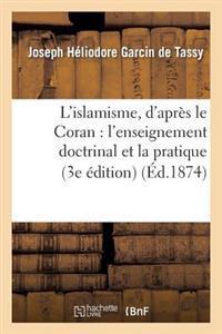 L'Islamisme, D'Apres Le Coran: L'Enseignement Doctrinal Et La Pratique (3e Edition)