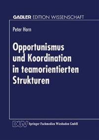 Opportunismus Und Koordination in Teamorientierten Strukturen