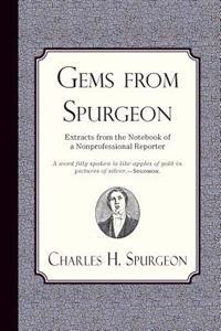 Gems from Spurgeon: Extracts from the Notebook of a Nonprofessional Reporter