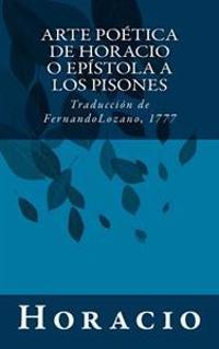 Arte Poetica de Horacio O Epistola a Los Pisones: Traduccion de Fernando Lozano, 1777