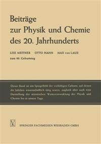 Beiträge Zur Physik Und Chemie Des 20. Jahrhunderts