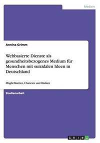 Webbasierte Dienste ALS Gesundheitsbezogenes Medium Fur Menschen Mit Suizidalen Ideen in Deutschland